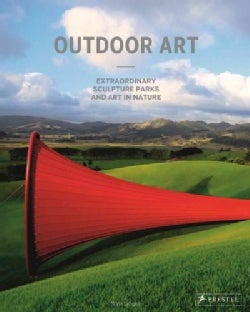 Outdoor Art: Extraordinary Sculpture Parks and Art in Nature (Hardcover)