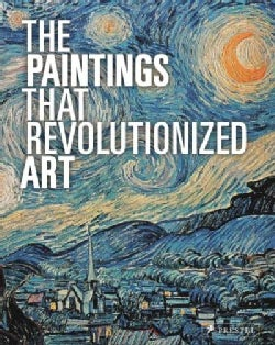 The Paintings That Revolutionized Art (Paperback)