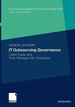 It Outsourcing Governance: Client Types and Their Management Strategies (Paperback)