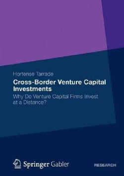 Cross-Border Venture Capital Investments: Why Do Venture Capital Firms Invest at a Distance? (Paperback)