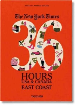 The New York Times 36 Hours USA & Canada, East (Paperback)