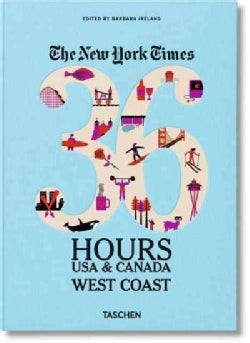 The New York Times 36 Hours, USA & Canada, West Coast (Paperback)