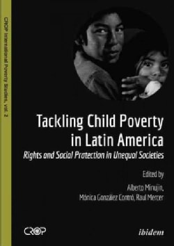 Tackling Child Poverty in Latin America: Rights and Social Protection in Unequal Societies (Paperback)