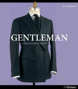 Gentleman: A Timeless Guide to Fashion: The Ultimate Companion to the Elegant Man (Hardcover)