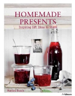 Homemade Presents: Inspiring Gift Ideas to Share (Hardcover)
