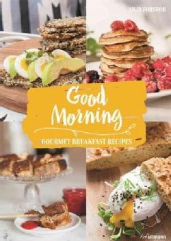 Good Morning: Gourmet Breakfast Recipes (Paperback)
