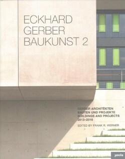 Eckhard Gerber Baukunst 2: Gerber Architekten Bauten und Projekte 2013-2016 / Buildings and Projects, 2013-2016 (Hardcover)