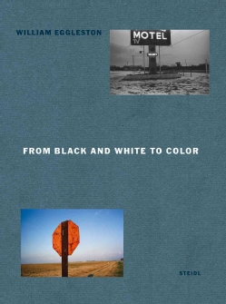 William Eggleston: From Black and White to Color (Hardcover)