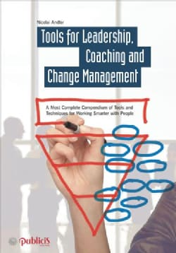 Tools for Coaching, Leadership and Change Management: A Most Complete Compendium of Tools and Techniques for Work... (Hardcover)