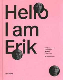 Hello I Am Erik: Erik Spiekermann: Typographer, Designer, Entrepreneur (Hardcover)