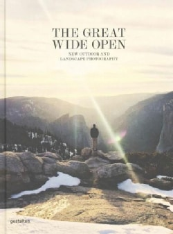 The Great Wide Open: New Outdoor and Landscape Photography (Hardcover)