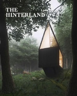 The Hinterland: Cabins, Love Shacks and Other Hide-Outs (Hardcover)