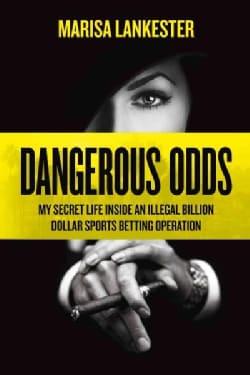 Dangerous Odds: My Secret Life Inside an Illegal Billion Dollar Sports Betting Operation (Paperback)
