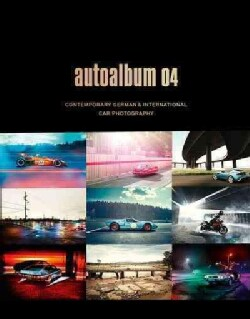Autoalbum 04: Contemporary German & International Car Photography (Hardcover)