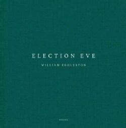 William Eggleston: Election Eve (Hardcover)