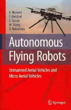 Autonomous Flying Robots: Unmanned Aerial Vehicles and Micro Aerial Vehicles (Hardcover)