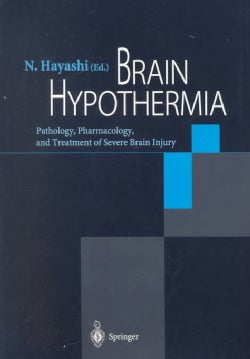 Brain Hypothermia: Pathology, Pharmacology and Treatment of Severe Brain Injury (Paperback)
