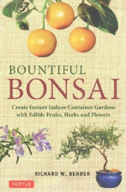 Bountiful Bonsai: Create Instant Indoor Container Gardens With Edible Fruits, Herbs and Flowers (Paperback)