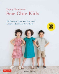 Happy Homemade: Sew Chic Kids: 20 Designs That Are Fun and Unique - Just Like Your Kid! (Paperback)