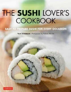 The Sushi Lover's Cookbook: Easy-to-Prepare Sushi for Every Occasion (Paperback)