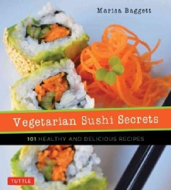 Vegetarian Sushi Secrets: 101 Healthy and Delicious Recipes (Paperback)