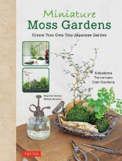 Miniature Moss Gardens: Create Your Own Japanese Container Gardens (Hardcover)