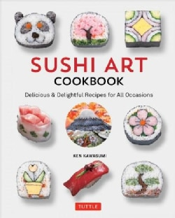 Sushi Art Cookbook: The Complete Guide to Kazari Maki Sushi (Hardcover)