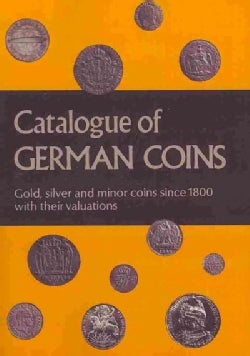 Catalogue of German Coins: Gold, Silver and Minor Coins Since 1800, With Their Valuations (Paperback)