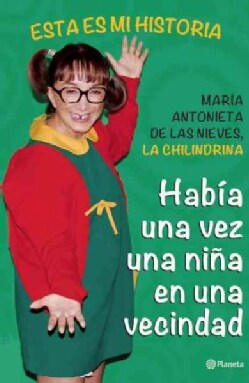 Habia una vez una nina en una vecindad / There was Once a Girl in a Neighborhood: Esta Es Mi Historia La Chilindrina (Paperback)