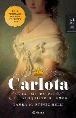 Carlota: La Emperatriz Que Enloquecio De Amor (Paperback)
