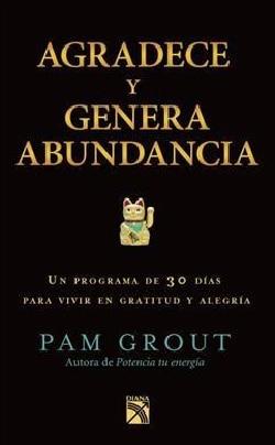 Agradece y genera abundacia/ Thank  & Grow Rich: In Programa De 30 Dias Para Vivir En Gratitude Y Alegria / in 30... (Paperback)