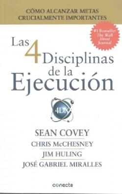Las 4 disciplinas de la ejecucion / The 4 Disciplines of Execution: Como alcanzar metas crucialmente importantes ... (Paperback)