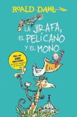 La jirafa, el pelicano y el mono/ The Giraffe, the Pelican and the Monkey (Paperback)