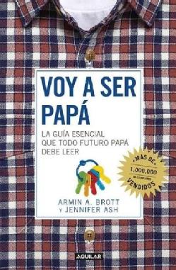 Voy a ser papa / The Expectant Father: La quia esencial que todo futuro papa debe leer / Facts Tips and Advice fo... (Paperback)