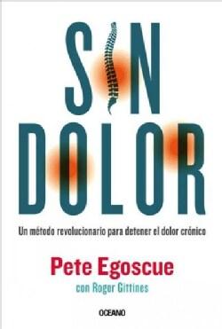 Sin dolor/ Without pain: El Metodo Revolucionario Para Combatir El Dolor Cronico/ the Revolutionary Method to Com... (Paperback)