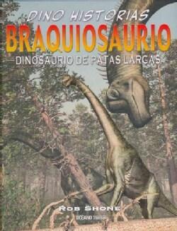 Braquiosaurio / Brachiosaurus: Dinosaurio De Patas Largas / the Long-limbed Dinosaur (Hardcover)