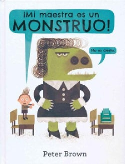 Mi maestra es un monstruo! (no es cierto) / My Teacher is a Monster (No, I Am Not) (Hardcover)