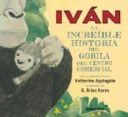 Ivan / Ivan: La increible historia del gorila del centro comercial / the Remarkable True Story of the Shopping Ma... (Hardcover)