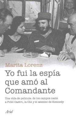 Yo fui la espia que amo al comandante: Una Vida De Pelicula: De Los Campos Nazis a Fidel Castro, La CIA Y El Ases... (Paperback)