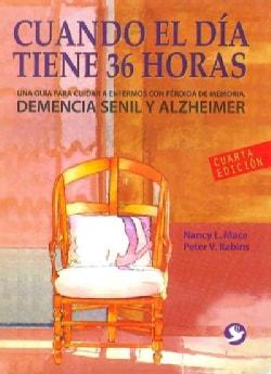 Cuando el dia tiene 36 horas / When the day has 36 hours: Una guia para cuidar a enfermos con Alzheimer, perdida ... (Paperback)
