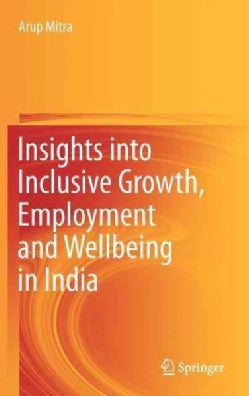 Insights into Inclusive Growth, Employment and Wellbeing in India (Hardcover)