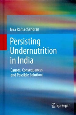 Persisting Undernutrition in India: Causes, Consequences and Possible Solutions (Hardcover)