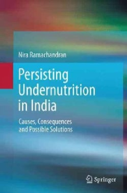 Persisting Undernutrition in India: Causes, Consequences and Possible Solutions (Paperback)
