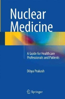 Nuclear Medicine: A Guide for Healthcare Professionals and Patients (Paperback)