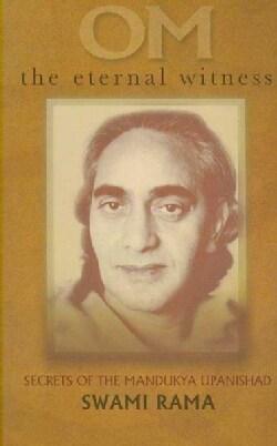 Om the Eternal Witness: Secrets of the Mandukya Upanishad (Paperback)