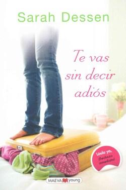 Te vas sin decir adios / What Happened to Goodbye (Paperback)