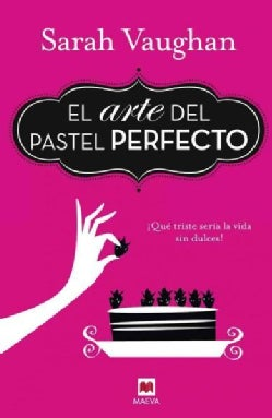 El arte del pastel perfecto/ The art of perfect cake (Hardcover)