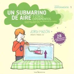 Un submarino de aire y otros experimentos: Electricidad Y Magnetismo, Aire, Densidad De Los Cuerpos, Fuerzas Y Pr... (Paperback)