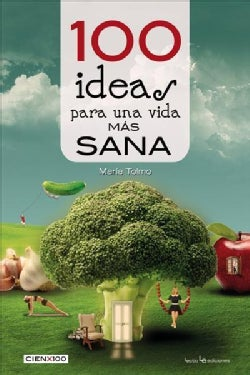 100 ideas para una vida mas sana y natural/ 100 ideas for a healthier and more natural life (Paperback)