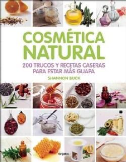 Cosmetica natural / Natural Cosmetics: 200 Trucos Y Recetas Caseras Para Estar Mas Guapa / 200 Tips, Techniques, ... (Paperback)